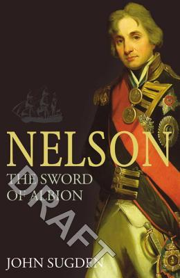 Nelson: The Sword of Albion - Sugden, John