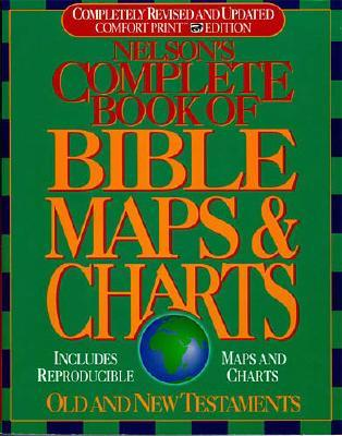 Nelson's Complete Book of Bible Maps and Charts: All the Visual Bible Study AIDS and Helps in One Key Resource-Fully Reproducible - Thomas Nelson Publishers
