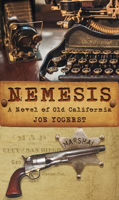 Nemesis: A Novel of Old California - Yogerst, Joe