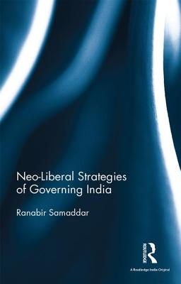 Neo-Liberal Strategies of Governing India - Samaddar, Ranabir