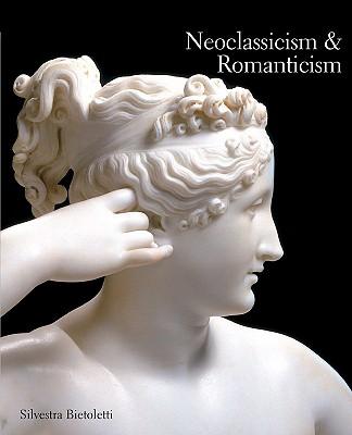 Neoclassicism & Romanticism 1770-1840 - Bietoletti, Silvestra