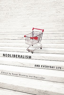 Neoliberalism and Everyday Life - Braedley, Susan