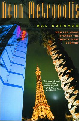 Neon Metropolis: How Las Vegas Started the Twenty-First Century - Rothman, Hal