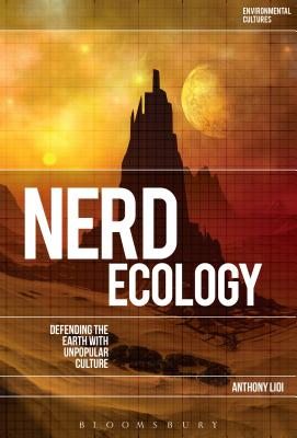Nerd Ecology: Defending the Earth with Unpopular Culture - Lioi, Anthony