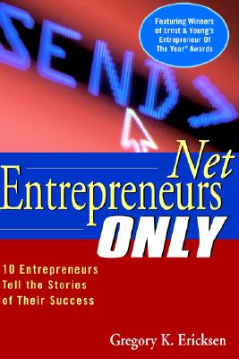 Net Entrepreneurs Only: 10 Entrepreneurs Tell the Stories of Their Success - Ernst & Young LLP, and Ericksen, Gregory K, and Eriksen, Gregory K