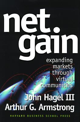 Net Gain: Expanding Markets Through Virtual Communities - Hagel, John, III, and Armstrong, Arthur G