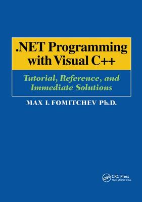 .NET Programming with Visual C++: Tutorial, Reference, and Immediate Solutions - Fomitchev, Max
