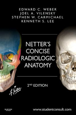 Netter's Concise Radiologic Anatomy - Weber, Edward C, Do, and Vilensky, Joel A, Dr., PhD, and Carmichael, Stephen W, PhD, Dsc
