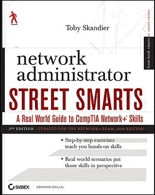 Network Administrator Street Smarts: A Real World Guide to CompTIA Network+ Skills - Skandier, Toby