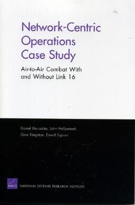 Network-Centric Operations Case Study: Air-To-Air Combat with and Without Link - Gonzales, Daniel