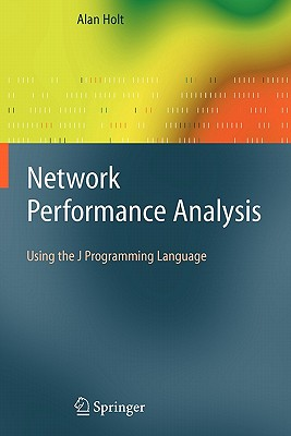 Network Performance Analysis: Using the J Programming Language - Holt, Alan