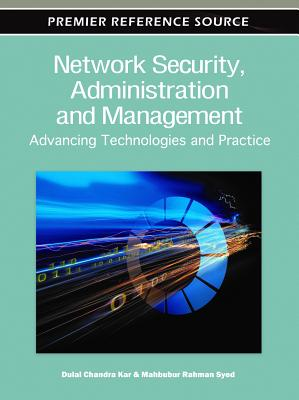 Network Security, Administration and Management: Advancing Technologies and Practice - Kar, Dulal Chandra (Editor), and Syed, Mahbubur Rahman (Editor)