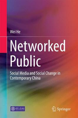 Networked Public: Social Media and Social Change in Contemporary China - He, Wei