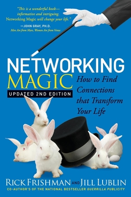 Networking Magic: How to Find Connections That Transform Your Life - Frishman, Rick