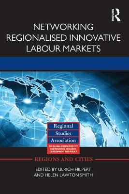 Networking Regionalised Innovative Labour Markets - Hilpert, Ulrich (Editor), and Lawton Smith, Helen (Editor)