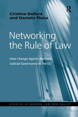 Networking the Rule of Law: How Change Agents Reshape Judicial Governance in the EU - Dallara, Cristina, and Piana, Daniela