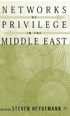 Networks of Privilege in the Middle East: The Politics of Economic Reform Revisited - Heydemann, S