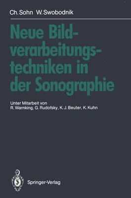 Neue Bildverarbeitungstechniken in Der Sonographie - Bastert, G (Foreword by), and Sohn, Christof, and Warnking, R