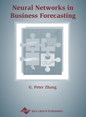 Neural Networks in Business Forecasting - Zhang, G Peter (Editor)