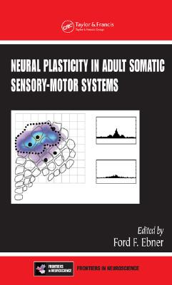 Neural Plasticity in Adult Somatic Sensory-Motor Systems - Ebner, Ford F (Editor)