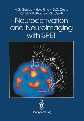 Neuroactivation and Neuroimaging with Spet - George, Mark S, Dr., M.D., and Ring, Howard A, and Costa, Durval C