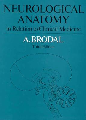 Neurological Anatomy in Relation to Clinical Medicine: In Relation to Clinical Medicine - Brodal, A
