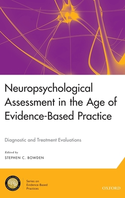 Neuropsychological Assessment in the Age of Evidence-Based Practice: Diagnostic and Treatment Evaluations - Bowden, Stephen C (Editor)