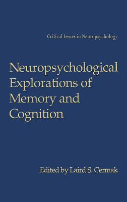 Neuropsychological Explorations of Memory and Cognition: Essays in Honor of Nelson Butters - Cermak, Laird S (Editor), and Butters, Nelson