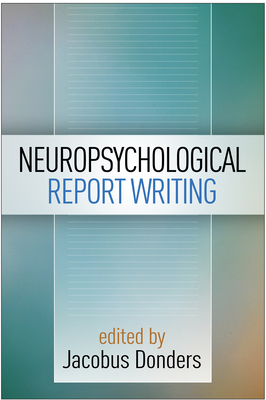 Neuropsychological Report Writing - Donders, Jacobus (Editor)