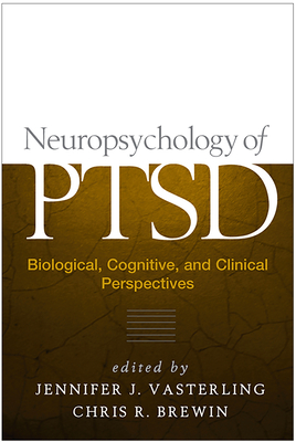 Neuropsychology of Ptsd: Biological, Cognitive, and Clinical Perspectives - Vasterling, Jennifer J, PhD (Editor), and Brewin, Chris R (Editor)