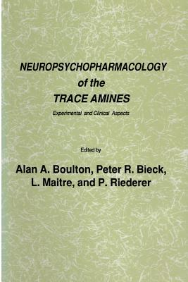 Neuropsychopharmacology of the Trace Amines: Experimental and Clinical Aspects - Boulton, Alan A (Editor)
