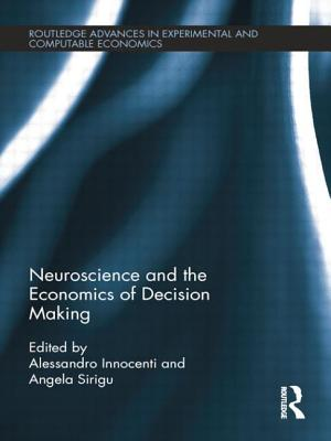 Neuroscience and the Economics of Decision Making - Innocenti, Alessandro (Editor), and Sirigu, Angela (Editor)