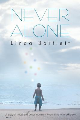Never Alone: A Story of Hope and Encouragement When Living with Adversity - Bartlett, Linda