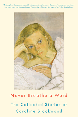 Never Breathe a Word: The Collected Stories of Caroline Blackwood - Blackwood, Caroline