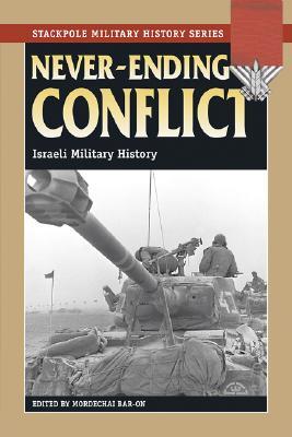 Never-Ending Conflict: Israeli Military History - Bar-On, Mordechai