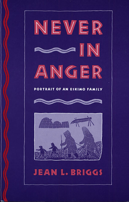 Never in Anger: Portrait of an Eskimo Family - Briggs, Jean L, Professor