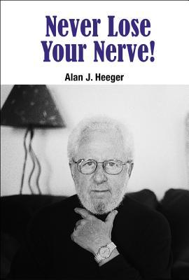 Never Lose Your Nerve! - Heeger, Alan J