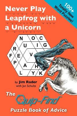 Never Play Leapfrog with a Unicorn: The Quip-Find Puzzle Book of Advice - Rader, Jim, and Schultz, Jan