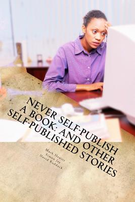 Never Self-Publish a Book: And Other Self-Published Stories - Jay, Simon, and Ruddock, David, and Hewitt, Mark