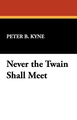 Never the Twain Shall Meet - Kyne, Peter B