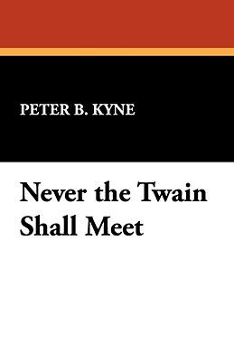 Never the Twain Shall Meet - Kyne, Peter B