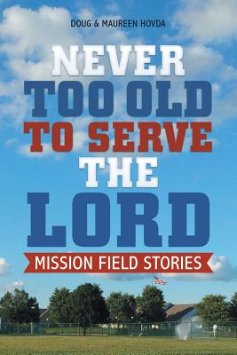 Never Too Old to Serve the Lord: Mission Field Stories - Hovda, Doug & Maureen