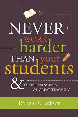 Never Work Harder Than Your Students & Other Principles of Great Teaching - Jackson, Robyn Renee