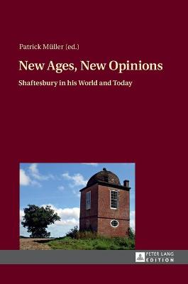 New Ages, New Opinions: Shaftesbury in his World and Today - Mueller, Patrick (Editor), and Jackson-Holzberg, Christine (Assisted by)