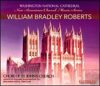 New American Choral Music Series: William Bradley Roberts - Annette Anfinrud (descant); Barbara Van Woerkom (mezzo-soprano); Benjamin Hutto (cowbell); Brandon Straub (baritone);...