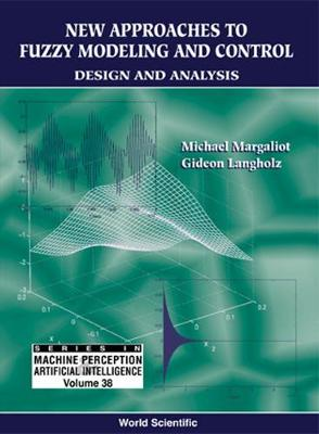 New Approaches to Fuzzy Modeling and Control: Design and Analysis - Langholz, Gideon, and Margaliot, Michael