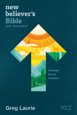 New Believer's Bible New Testament NLT (Softcover): First Steps for New Christians - Laurie, Greg (Editor), and Tyndale (Creator)
