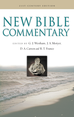 New Bible Commentary - Wenham, Gordon J (Editor), and Carson, D A (Editor), and Motyer, J A (Editor)