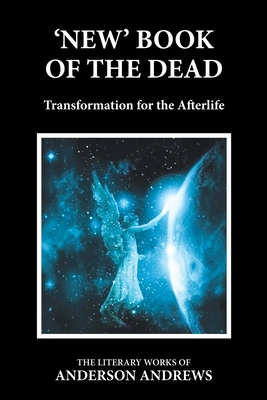 'new' Book of the Dead: A Guidebook for the Living, Transformation for the Afterlife - Andrews, Anderson