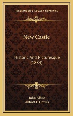 New Castle, Historic and Picturesque - Albee, John
